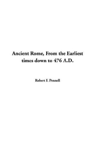 Ancient Rome, from the Earliest Times Down to 476 A.D