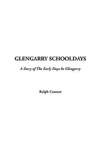 Glengarry Schooldays A Story Of The Early Days In Glengarry