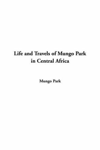 Download Life And Travels Of Mungo Park In Central Africa