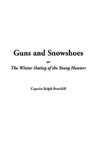 Guns and Snowshoes or The Winter Outing of the Young Hunters