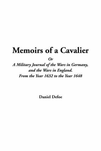 Memoirs Of A Cavalier Or A Military Journal Of The Wars In Germany, And The Wars In England. From The Year 1632 To The Year 1648