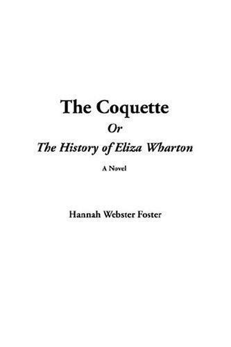 The Coquette Or The History Of Eliza Wharton,