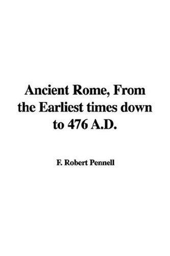 Download Ancient Rome, From The Earliest Times Down To 476 A.d.
