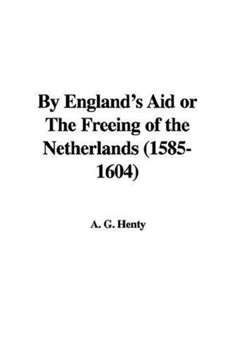 Download By England's Aid Or The Freeing Of The Netherlands 1585-1604