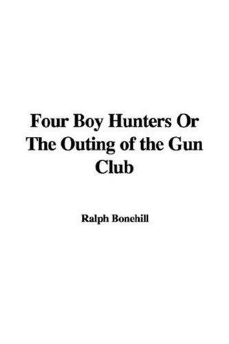 Four Boy Hunters Or The Outing Of The Gun Club