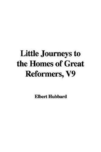 Little Journeys To The Homes Of Great Reformers