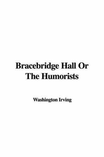 Bracebridge Hall or the Humorists