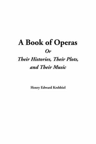 Download A Book of Operas or Their Histories, Their Plots, and Their Music