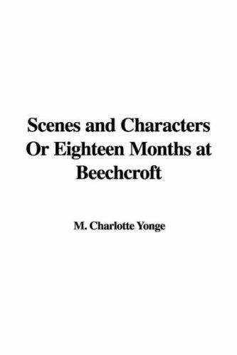 Scenes And Characters or Eighteen Months at Beechcroft by Charlotte Mary Yonge