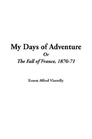 My Days Of Adventure Or The Fall Of France, 1870-71