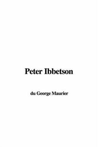 Peter Ibbetson by George Louis Palmella Busson Du Maurier