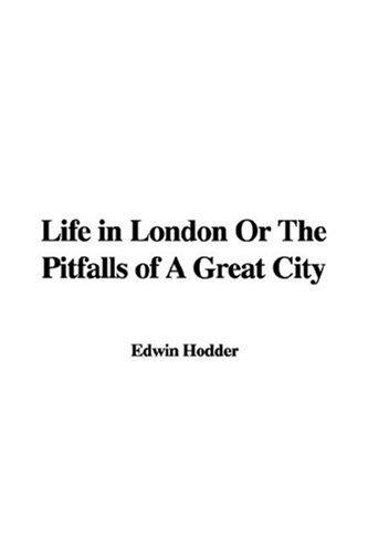 Download Life In London Or The Pitfalls Of A Great City