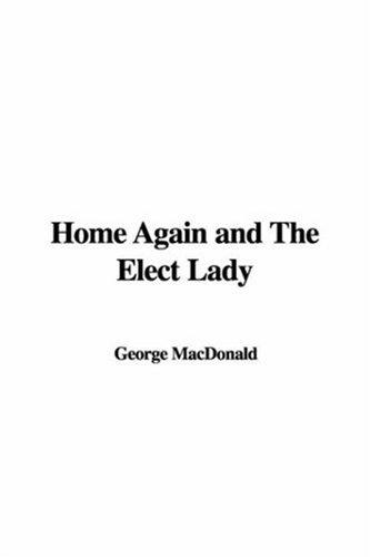 Download Home Again And The Elect Lady