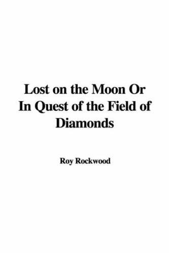 Lost On The Moon Or In Quest Of The Field Of Diamonds