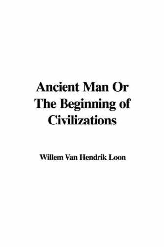 Ancient Man Or The Beginning Of Civilizations