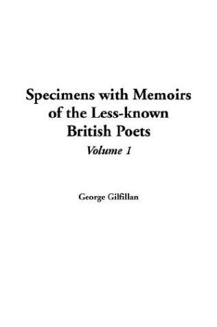 Specimens With Memoirs Of The Less-known British Poets
