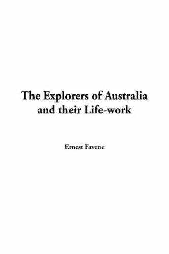 Download The Explorers Of Australia And Their Life-work