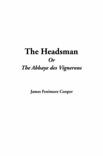 Download The Headsman Or The Abbaye Des Vignerons