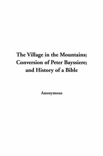 The Village In The Mountains, Conversion Of Peter Bayssiere, And History Of A Bible