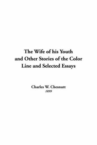 The Wife Of His Youth And Other Stories Of The Color Line And Selected Essays