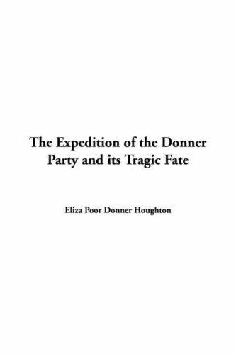 Expedition Of The Donner Party And Its Tragic Fate