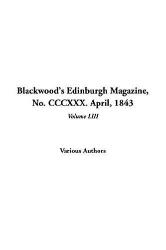 Blackwood's Edinburgh Magazine, No. Cccxxx. April, 1843