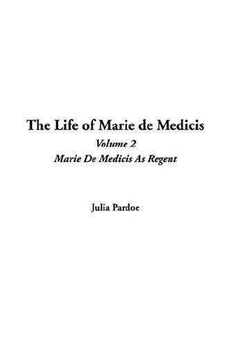 The Life Of Marie De Medicis