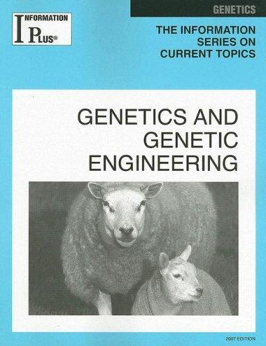 Genetics And Genetic Engineering (Information Plus Reference Series)