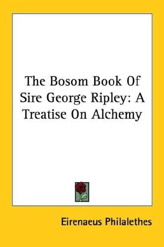 The Bosom Book of Sire George Ripley by Eirenaeus Philalethes