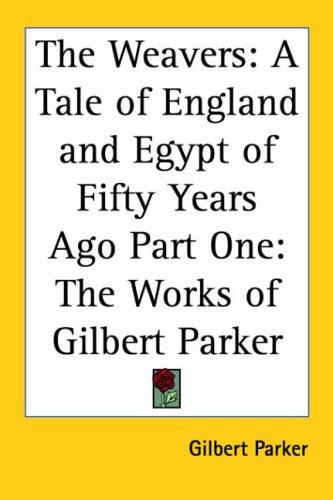 The Weavers A Tale Of England And Egypt Of Fifty Years Ago