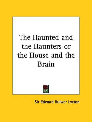 The Haunted and the Haunters, Or, The House and the Brain by Edward Bulwer Lytton
