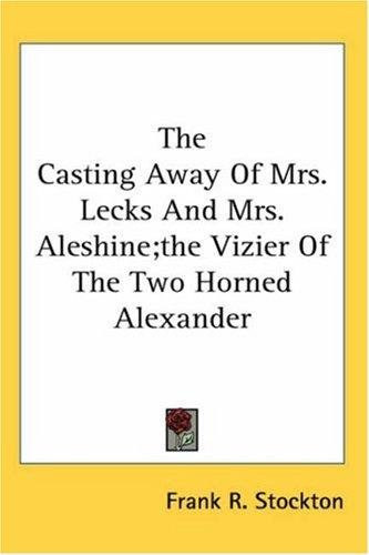 Download The Casting Away Of Mrs. Lecks And Mrs. Aleshine; The Vizier Of The Two Horned Alexander