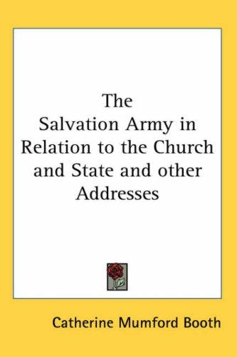 The Salvation Army in Relation to the Church and State and other Addresses by Catherine Booth