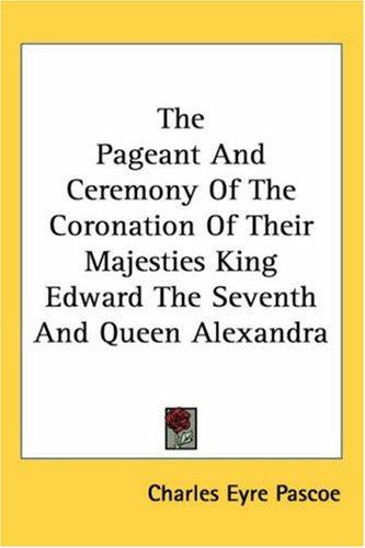 Download The Pageant And Ceremony of the Coronation of Their Majesties King Edward the Seventh And Queen Alexandra