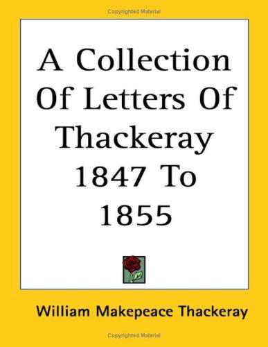 A Collection of Letters of Thackeray 1847 – 1855