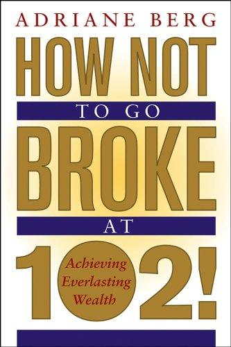Download How Not to Go Broke at 102!