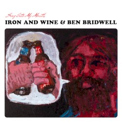 Sing Into My Mouth by Iron and Wine  &   Ben Bridwell