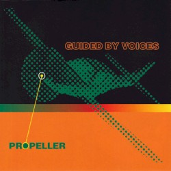 Propeller by Guided by Voices