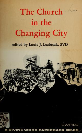 The church in the changing city by Conference on Inner City Research Catholic University of America 1965.