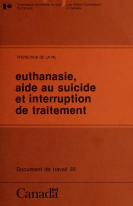 Euthanasia, aiding suicide, and cessation of treatment by Law Reform Commission of Canada.
