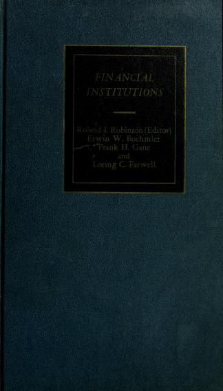 Financial institutions by [edited] by Roland I. Robinson ... [et al.]
