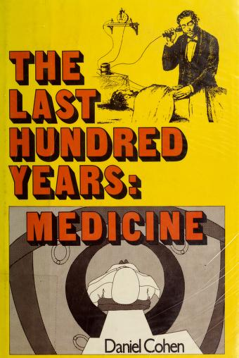Cover of: The last 100 years, medicine | Daniel Cohen