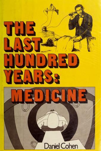Cover of: The last 100 years, medicine | Daniel Cohen