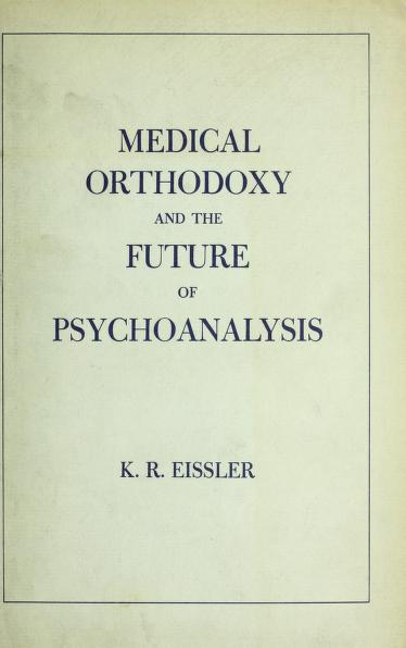 Medical orthodoxy and the future of psychoanalysis by K. R. Eissler