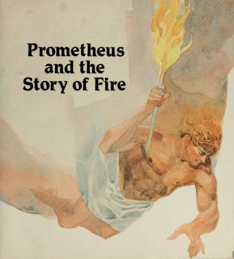 Cover of: Prometheus and the story of fire | I. M. Richardson