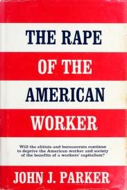 Cover of: The rape of the American worker | Parker, John J.