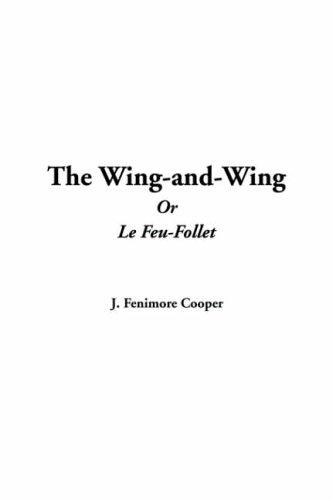 The Wing-and-wing Or Le Feu-follet by James Fenimore Cooper