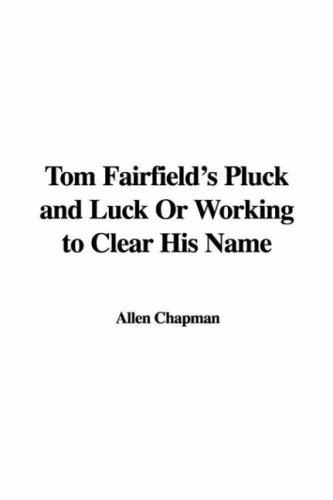 Tom Fairfield's Pluck And Luck or Working to Clear His Name