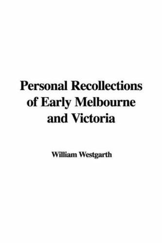 Personal Recollections of Early Melbourne and Victoria