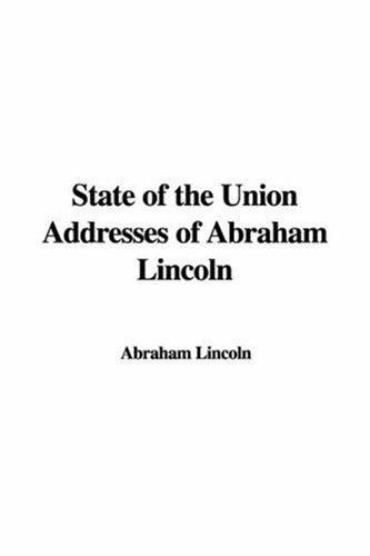 State Of The Union Addresses Of Abraham Lincoln by Abraham Lincoln